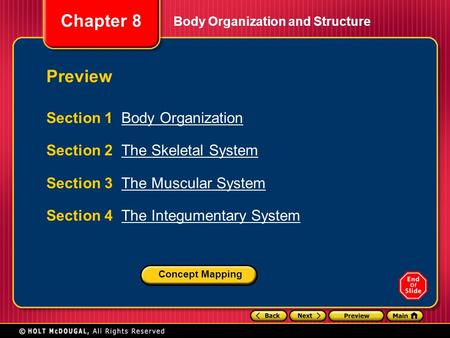 Chapter 8 Body Organization and Structure Preview Section 1 Body OrganizationBody Organization Section 2 The Skeletal SystemThe Skeletal System Section.