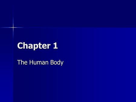 Chapter 1 The Human Body. Anatomy and Physiology Anatomy – study of the structure of the human body Anatomy – study of the structure of the human body.