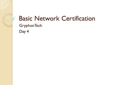 Basic Network Certification GryphonTech Day 4. Two Questions Write and answer two questions you think will be on the exam.