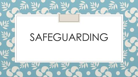 SAFEGUARDING. Safeguarding policy in schools Provide an overview of how you safeguard the children that attend your settings. ◦ What policies are in place.