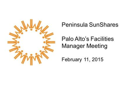 Peninsula SunShares Palo Alto's Facilities Manager Meeting February 11, 2015.