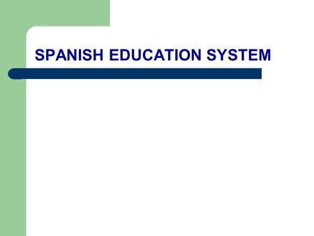 SPANISH EDUCATION SYSTEM. SPANISH PUPILS 2012-2013 (Non-University Education) 5.008.492 (67.5%) 2.411.497.