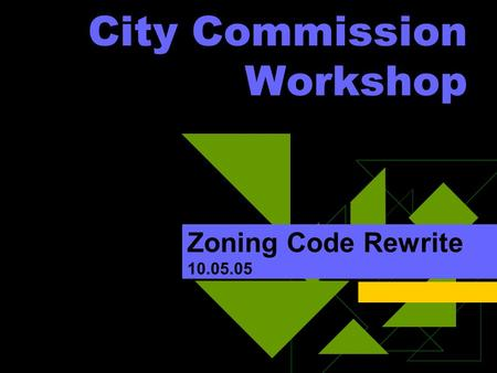 City Commission Workshop Zoning Code Rewrite 10.05.05.