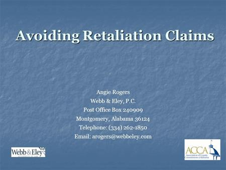 Avoiding Retaliation Claims Angie Rogers Webb & Eley, P.C. Post Office Box 240909 Montgomery, Alabama 36124 Telephone: (334) 262-1850