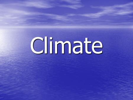 Climate. Today's Goals: Define the term climate. What factors influence the climate of an area? Identify the location and characteristics of four basic.