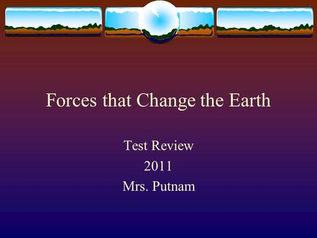 Forces that Change the Earth Test Review 2011 Mrs. Putnam.