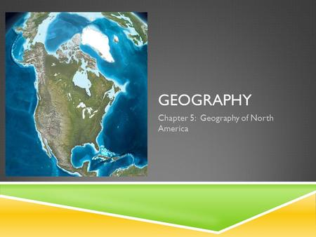 GEOGRAPHY Chapter 5: Geography of North America. THE LAND  Landforms: Collisions between plates has caused several mountain ranges to form. (Plate Tectonics)