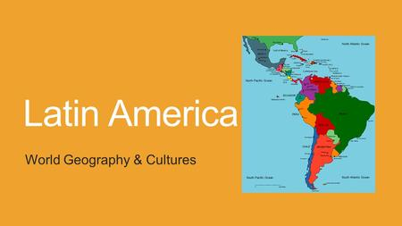 Latin America World Geography & Cultures. Why it matters… Unique blend of world cultures including Native American European African Many Americans are.