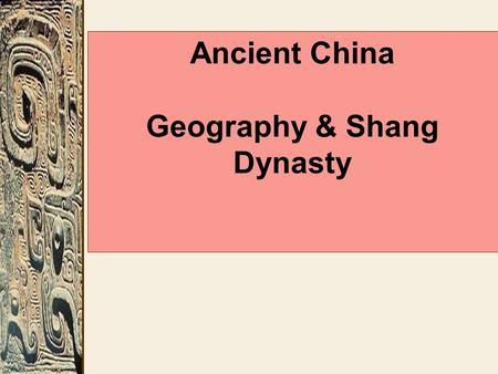 Ancient China Geography & Shang Dynasty. The development of civilization in early China was aided by features like long rivers, fertile soils, temperate.