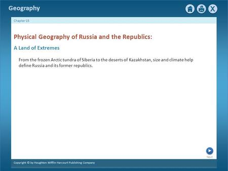 Next Copyright © by Houghton Mifflin Harcourt Publishing Company Chapter 15 Geography Physical Geography of Russia and the Republics: From the frozen Arctic.