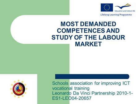 MOST DEMANDED COMPETENCES AND STUDY OF THE LABOUR MARKET Schools association for improving ICT vocational training Leonardo Da Vinci Partnership 2010-1-