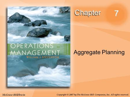 McGraw-Hill/Irwin Copyright © 2007 by The McGraw-Hill Companies, Inc. All rights reserved. 7 Aggregate Planning.