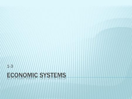 1-3.  Identify the three economic questions  Differentiate among the main types of economic systems  Describe the economic system of the United States.