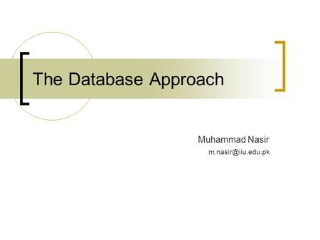 The Database Approach Muhammad Nasir