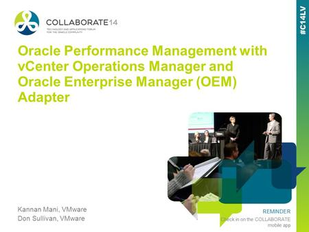 REMINDER Check in on the COLLABORATE mobile app Oracle Performance Management with vCenter Operations Manager and Oracle Enterprise Manager (OEM) Adapter.