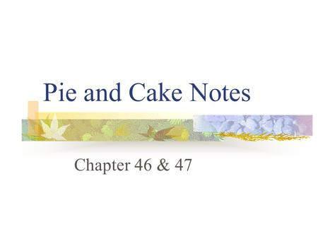 Pie and Cake Notes Chapter 46 & 47 Pies Pies- any dish consisting of a crust with a filling. Pastry should be tender and flaky. Filling should have a.