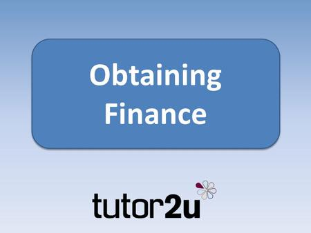Obtaining Finance Obtaining Finance. Why finance matters A start-up can't survive without sufficient finance There are various sources of finance available.