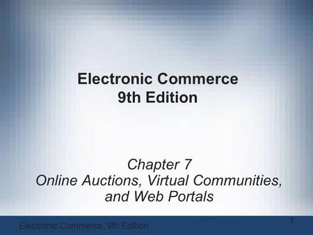 Electronic Commerce 9th Edition Chapter 7 Online Auctions, Virtual Communities, and Web Portals Electronic Commerce, 9th Edition 1.