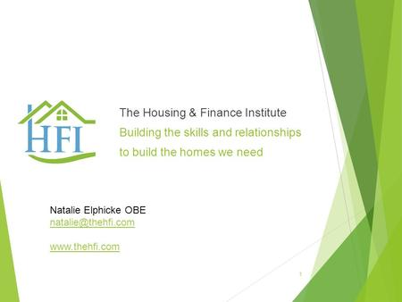 The Housing & Finance Institute Building the skills and relationships to build the homes we need 1 Natalie Elphicke OBE