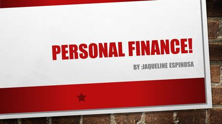 PERSONAL FINANCE! BY :JAQUELINE ESPINOSA. WHAT IS PERSONAL FINANCE?? PERSONAL FINANCE DEFINES ALL FINANCIAL DECISIONS AND ACTIVITIES OF AN INDIVIDUAL.