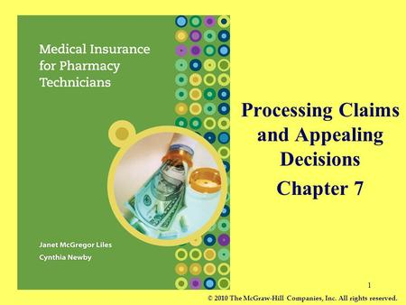 1 Processing Claims and Appealing Decisions Chapter 7 © 2010 The McGraw-Hill Companies, Inc. All rights reserved.