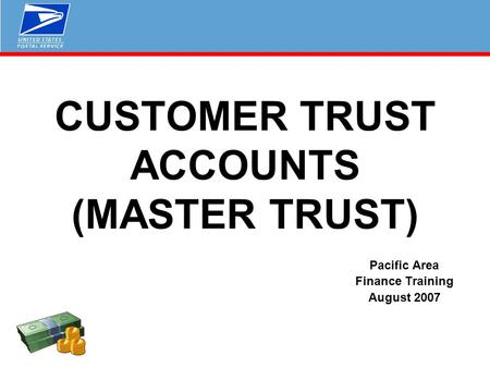 CUSTOMER TRUST ACCOUNTS (MASTER TRUST) Pacific Area Finance Training August 2007.