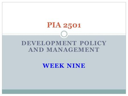 DEVELOPMENT POLICY AND MANAGEMENT WEEK NINE PIA 2501.