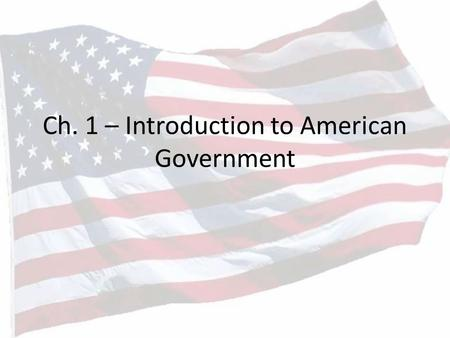 Ch. 1 – Introduction to American Government. You Are SLACKERS!!!! Statistics prove time and again that voters age 18-25 are slackers compared to those.