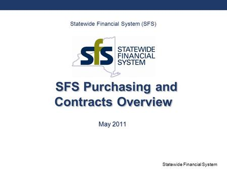 Statewide Financial System SFS Purchasing and Contracts Overview May 2011 Statewide Financial System (SFS)