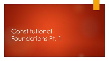 Constitutional Foundations Pt. 1 AP Test Breakdown  The Constitutional Foundations of the United States (5-15 percent)  Political Theories and Beliefs.
