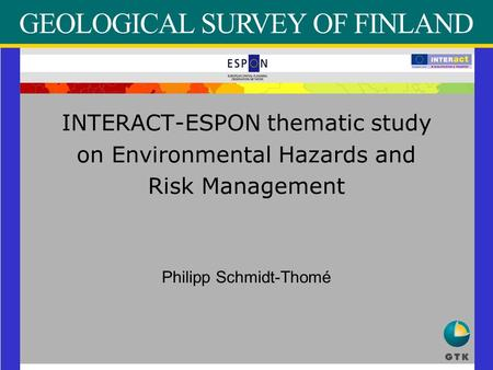 INTERACT-ESPON thematic study on Environmental Hazards and Risk Management Philipp Schmidt-Thomé.