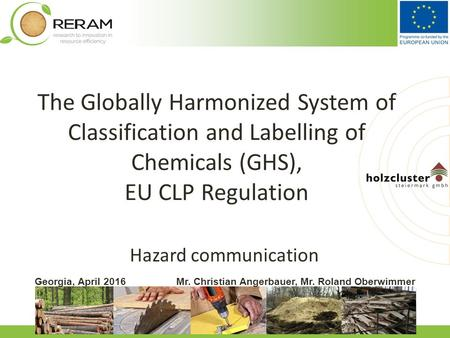 Www.biomasseverband.at Georgia, April 2016Mr. Christian Angerbauer, Mr. Roland Oberwimmer Hazard communication The Globally Harmonized System of Classification.