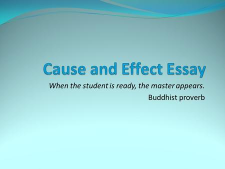 When the student is ready, the master appears. Buddhist proverb.