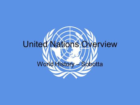 "United Nations Overview World History – Sobotta. Forerunner League of Nations –1919: Treaty of Versailles –""Promote cooperation and achieve peace and."