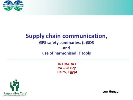 Supply chain communication, GPS safety summaries, (e)SDS and use of harmonised IT tools Leo Heezen INT MARKT 24 – 25 Sep Cairo, Egypt.