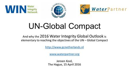 UN-Global Compact And why the 2016 Water Integrity Global Outlook is elementary to reaching the objectives of the UN – Global Compact
