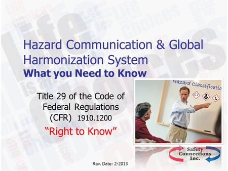 "Hazard Communication & Global Harmonization System What you Need to Know Title 29 of the Code of Federal Regulations (CFR) 1910.1200 ""Right to Know"" Rev."