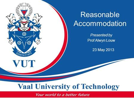 Reasonable Accommodation Presented by Prof Alwyn Louw 23 May 2013.