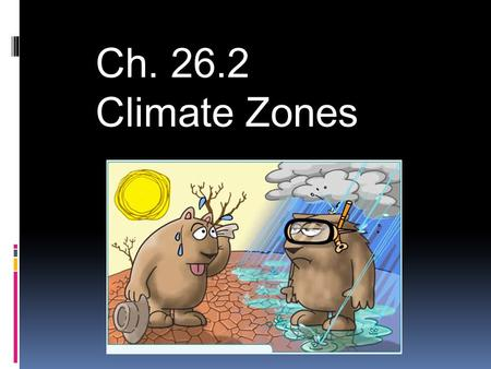 Ch. 26.2 Climate Zones. 3 Major Climate Zones  There are 3 different climate zones, they are categorized by their temperature and precipitation.
