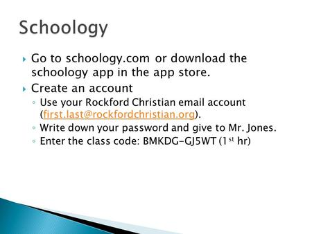  Go to schoology.com or download the schoology app in the app store.  Create an account ◦ Use your Rockford Christian  account