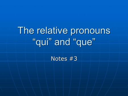 "The relative pronouns ""qui"" and ""que"" Notes #3. What is a relative pronoun? The relative pronouns ""qui"" and ""que"" are used to combine two shorter sentences."