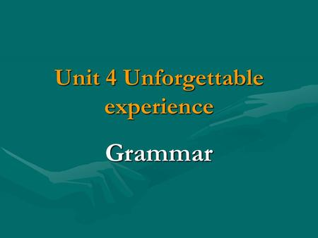 Unit 4 Unforgettable experience Grammar. Teaching Aims Learning how to describe people and things, using the Attributive Clause. Learn how to combine.