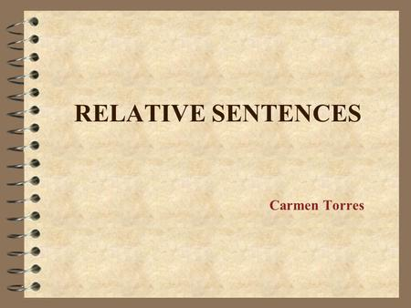 RELATIVE SENTENCES Carmen Torres. What's a relative clause? 4 A subordinate clause depending on a main clause 4 THE ANTECEDENT is a word that belongs.