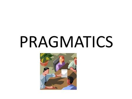 PRAGMATICS. SCHEDULE May 14: Yule ch. 1, 2 and 3 May 16: Yule ch. 4, 5 and 6 May 21: Yule ch. 7, 8 and 9 May 22: Seminar EXAM Thursday; May 31, 14 - 18.