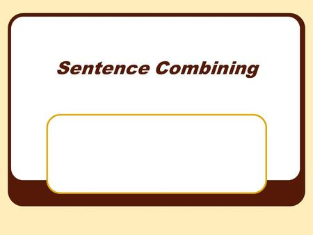 Sentence Combining Compound Sentences Coordinating Conjunctions Coordinating conjunctions join two or more complete sentences into one, longer compound.