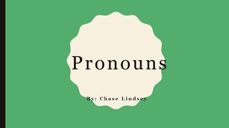 Pronouns By: Chase Lindsey. Pronouns Definition- A word that takes the place of a noun, noun phrase, or noun clause There are several different types.
