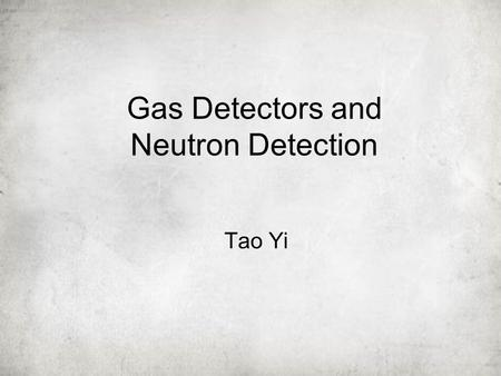 Gas Detectors and Neutron Detection Tao Yi. Outline Gas Detector –Energy loss –Proportional Counters –MWPC Neutron Detection –Classification –Artificial.