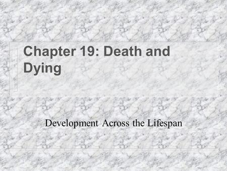 Chapter 19: Death and Dying Development Across the Lifespan.