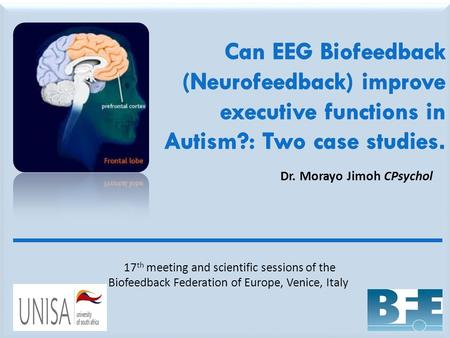 Dr. Morayo Jimoh CPsychol 17 th meeting and scientific sessions of the Biofeedback Federation of Europe, Venice, Italy.