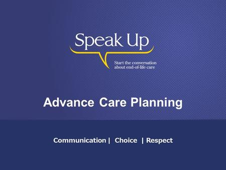 Advance Care Planning Communication | Choice | Respect.
